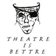 THEATRE IS BETTRE