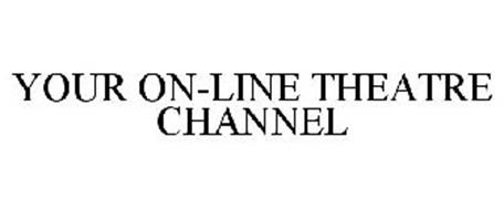 YOUR ON-LINE THEATRE CHANNEL