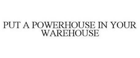 PUT A POWERHOUSE IN YOUR WAREHOUSE