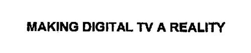 MAKING DIGITAL TV A REALITY