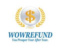 $ WOWREFUND YOU PROSPER YEAR AFTER YEAR.