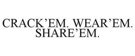 CRACK'EM. WEAR'EM. SHARE'EM.