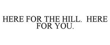 HERE FOR THE HILL. HERE FOR YOU.