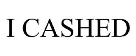 I CASHED