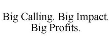 BIG CALLING. BIG IMPACT. BIG PROFITS.
