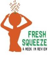 FRESH SQUEEZE A WEEK IN REVIEW