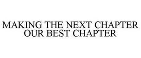 MAKING THE NEXT CHAPTER OUR BEST CHAPTER
