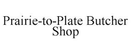 PRAIRIE-TO-PLATE BUTCHER SHOP