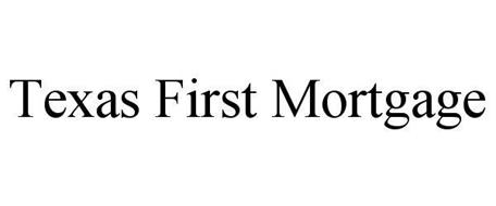 TEXAS FIRST MORTGAGE