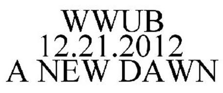 WWUB 12.21.2012 A NEW DAWN