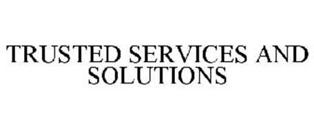 TRUSTED SERVICES AND SOLUTIONS