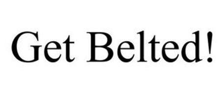 GET BELTED!