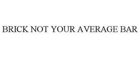 BRICK NOT YOUR AVERAGE BAR