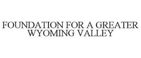 FOUNDATION FOR A GREATER WYOMING VALLEY