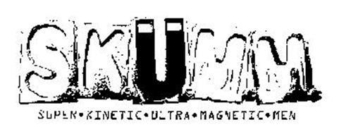 S.K.U.M.M. SUPER KINETIC ULTRA MAGNETIC MEN