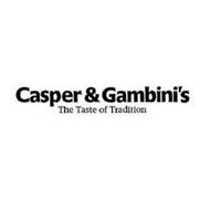 CASPER & GAMBINI'S THE TASTE OF TRADITION