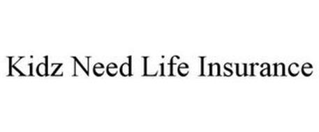 KIDZ NEED LIFE INSURANCE