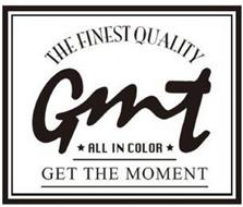 THE FINEST QUALITY GMT ALL IN COLOR GETTHE MOMENT