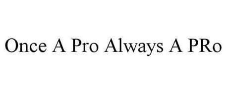 ONCE A PRO ALWAYS A PRO