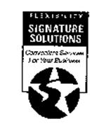 FLEXIBILITY SIGNATURE SOLUTIONS CONVENIENT SERVICES FOR YOUR BUSINESS