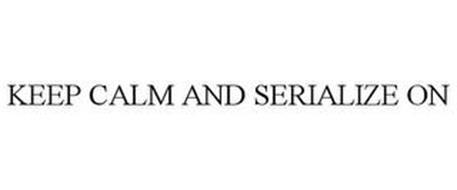 KEEP CALM AND SERIALIZE ON