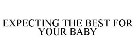 EXPECTING THE BEST FOR YOUR BABY