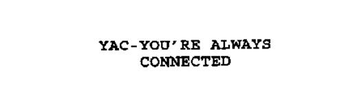 YAC-YOU'RE ALWAYS CONNECTED