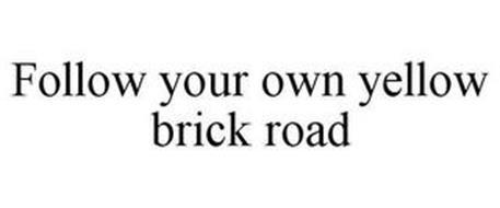 FOLLOW YOUR OWN YELLOW BRICK ROAD