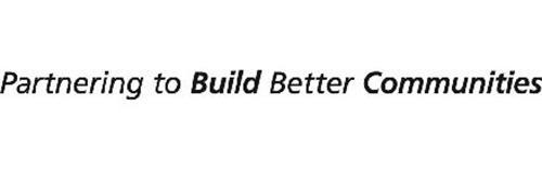 PARTNERING TO BUILD BETTER COMMUNITIES