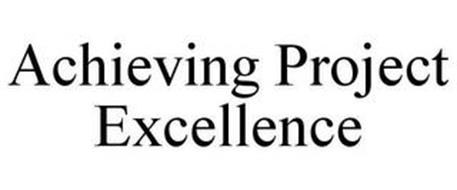 ACHIEVING PROJECT EXCELLENCE