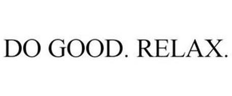 DO GOOD. RELAX.