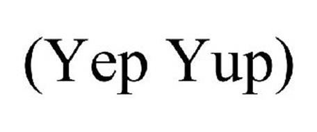 {YEP YUP}