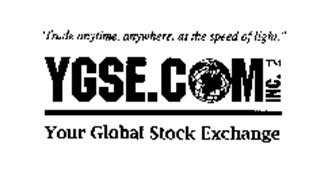 """TRADE ANYTIME, ANYWHERE, AT THE SPEED OF LIGHT."" YGSE.COM INC. YOUR GLOBAL STOCK EXCHANGE"