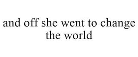 AND OFF SHE WENT TO CHANGE THE WORLD