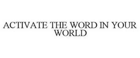 ACTIVATE THE WORD IN YOUR WORLD