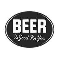 BEER IS GOOD FOR YOU