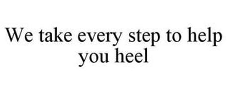 WE TAKE EVERY STEP TO HELP YOU HEEL