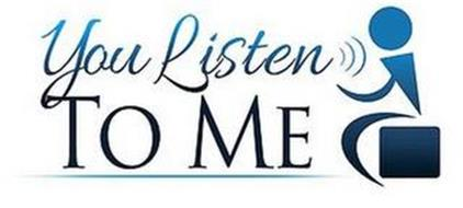 YOU LISTEN TO ME