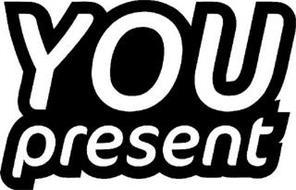 YOU PRESENT