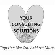 YOUR CONSULTING SOLUTIONS TOGETHER WE CAN ACHIEVE MORE.