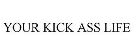 YOUR KICK ASS LIFE