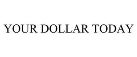 YOUR DOLLARS TODAY
