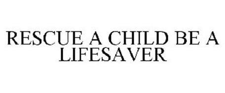 RESCUE A CHILD BE A LIFESAVER
