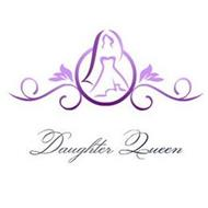 DAUGHTER QUEEN