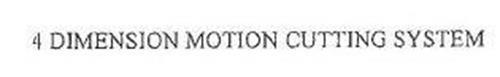 4 DIMENSION MOTION CUTTING SYSTEM