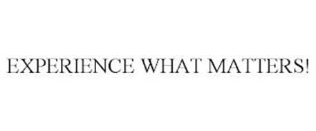 EXPERIENCE WHAT MATTERS!