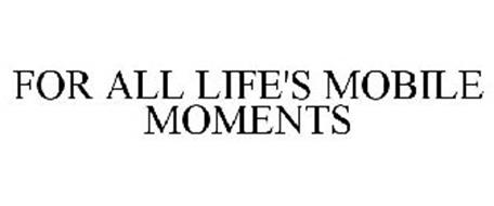 FOR ALL LIFE'S MOBILE MOMENTS
