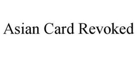 ASIAN CARD REVOKED