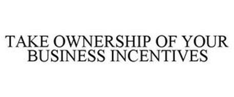 TAKE OWNERSHIP OF YOUR BUSINESS INCENTIVES
