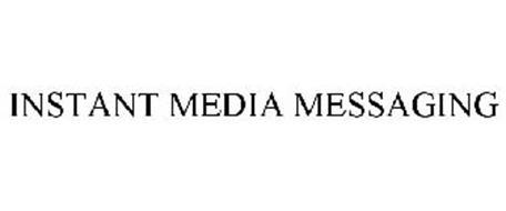 INSTANT MEDIA MESSAGING